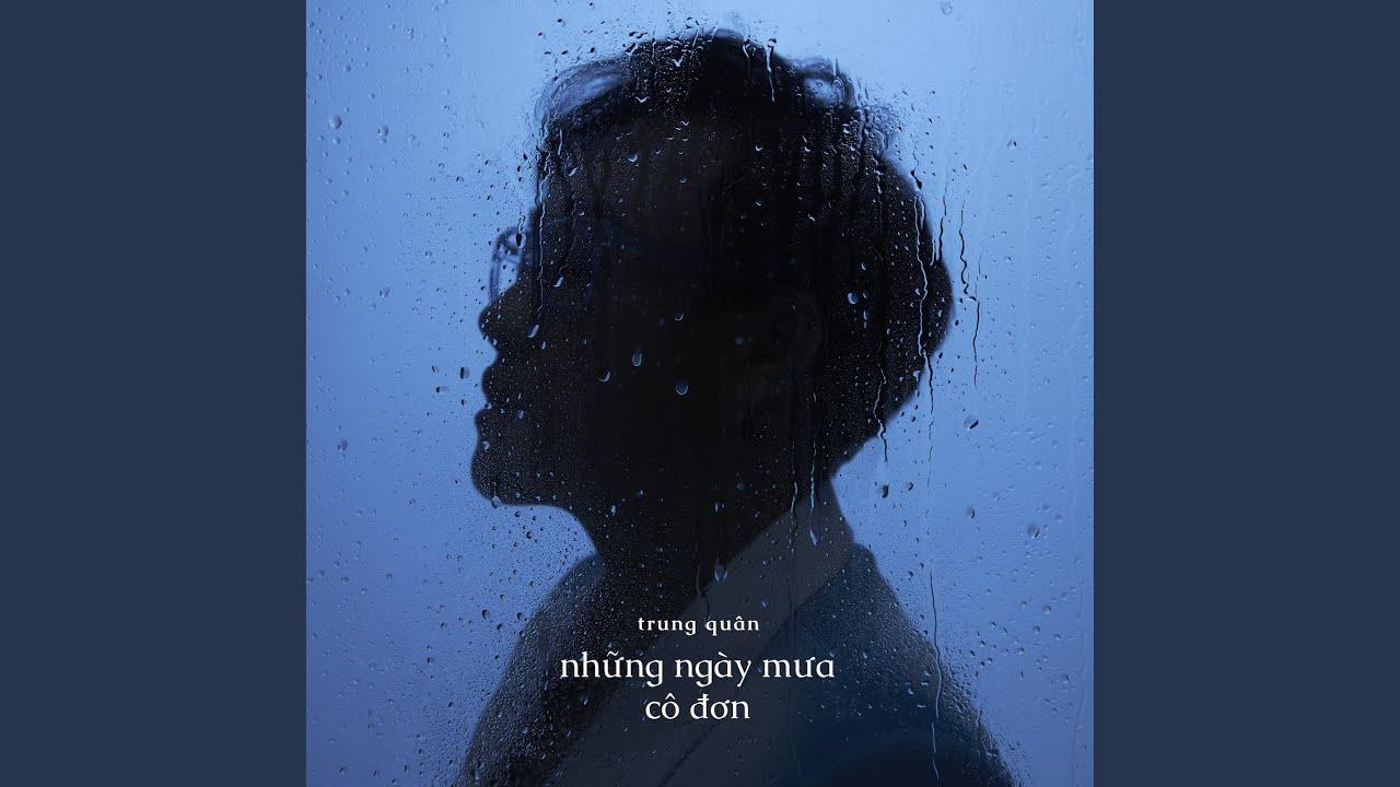 """Ý tưởng của ca khúc """"Những ngày mưa cô đơn"""""""